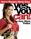 Yes, You Can!: Home Repairs Made Easy - Amy Wynn Pastor