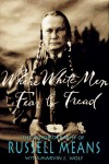 Where White Men Fear to Tread: The Autobiography of Russell Means - Russell Means, Marvin J. Wolf