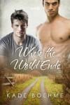 Where the World Ends - Kade Boehme