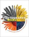 The New Photography Manual - Steve Bavister, Daniel Lezano, William Cheung, Lee Frost, Rod Lawton, Andrew Fleetwood, Patrick Hook