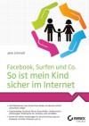 Facebook, Surfen und Co. So ist mein Kind sicher im Internet - Jane Schmidt