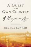 A Guest in My Own Country - György (George) Konrád, Michael Henry Heim, Jim B. Tucker