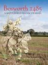 Bosworth 1485: A Battlefield Rediscovered - Glenn Foard, Anne Curry
