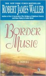 Border Music - Robert James Waller