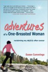 Adventures of a One-Breasted Woman: Reclaiming My Moxie After Cancer - Susan Cummings