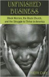 Unfinished Business: Black Women, the Black Church, and the Struggle to Thrive in America - Keri Day'