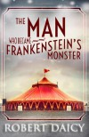 The Man Who Became Frankenstein's Monster - Robert Daicy
