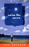 Swim the Moon - Paul Brandon