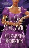 You Only Love Twice - Elizabeth Thornton