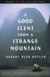 A Good Scent from a Strange Mountain: Stories - Robert Olen Butler