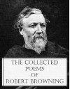 The Collected Poems of Robert Browning (78 classic poems with an active table of contents) - Robert Browning