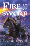 Fire and Sword - Louise  Turner