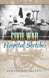 Civil War Hospital Sketches - Louisa May Alcott