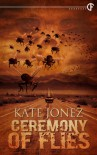 Ceremony of Flies - Kate Jonez