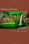 Delusional Reality - G.J. Boisvert