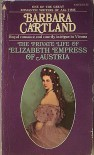 The Private Life of Elizabeth Empress of Austria - Barbara Cartland
