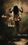 The Ghost Files (The Ghost Files (Book 1)) - Apryl Baker