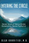 Entering the Circle: The Secrets of Ancient Siberian Wisdom Discovered by a Russian Psychiatrist - Olga Kharitidi