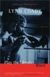 Play the Monster Blind - Lynn Coady