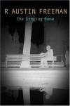 The Singing Bone - R. Austin Freeman