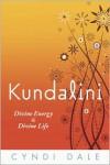 Kundalini: Divine Energy, Divine Life - Cyndi Dale