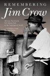 Remembering Jim Crow: African Americans Tell About Life in the Segregated South - William H. Chafe, Raymond Gavins, Paul Ortiz, Robert Parrish