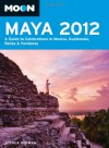 Moon Maya 2012: A Guide to Celebrations in Mexico, Guatemala, Belize and Honduras - Joshua Berman