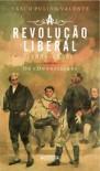 A Revolucao Liberal (1834-1836): Os devoristas - Vasco Pulido Valente
