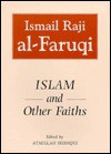 Islam and Other Faiths - Ismail R. al-Faruqi, Ataullah Siddiqui