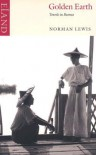 Golden Earth: Travels in Burma - Norman Lewis