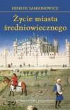 Życie miasta średniowiecznego - Samsonowicz Henryk