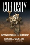Curiosity: How We Developed the Mars Rover - Rob Manning, William L. Simon