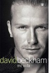 David Beckham: Mi Vida (Beckham: Both Feet On The Ground: An Autobiography) - David Beckham, Tom Watt