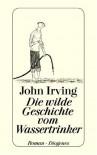 Die wilde Geschichte vom Wassertrinker - John Irving, Edith Nerke, Jürgen Bauer