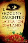 The Shogun's Daughter - Laura Joh Rowland