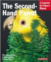 The Second-Hand Parrot: Everything about Adoption, Housing, Feeding, Health Care, Grooming, and Socialization - Mattie Sue Athan, Dianalee Deter-Townsend