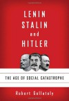 Lenin, Stalin, and Hitler: The Age of Social Catastrophe - Robert Gellately