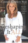 Reshaping It All: Motivation for Physical and Spiritual Fitness - Candace Cameron Bure, Darlene Schacht