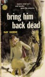 Bring Him Back Dead - Day Keene