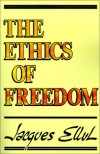 The Ethics of Freedom - Jacques Ellul, Geoffrey William Bromiley