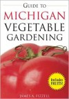 Guide to Michigan Vegetable Gardening - James Fizzell