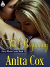 The Beginning (Dirty White Candy #1) - Anita Cox