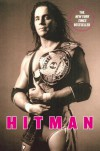 Hitman: My Real Life in the Cartoon World of Wrestling - Bret Hart
