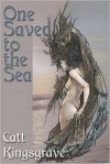 One Saved to the Sea - Catt Kingsgrave