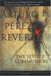 The Seville Communion - Arturo Pérez-Reverte, Arturo Pérez-Reverte