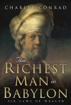 The Richest Man in Babylon -- Six Laws of Wealth - Charles Conrad