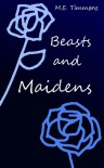 Beasts and Maidens - M.E. Timmons