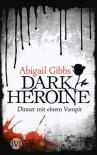Dark Heroine - Dinner mit einem Vampir - Abigail Gibbs
