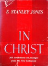 In Christ: 364 Meditations on Passages from the New Testament - E. Stanley Jones