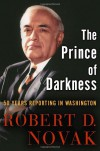 The Prince of Darkness: 50 Years Reporting in Washington - Robert D. Novak